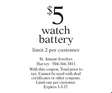 $5 watch battery. Limit 2 per customer. With this coupon. Total prior to tax. Cannot be used with deal certificates or other coupons.Limit one per customer. Expires 3-3-17.