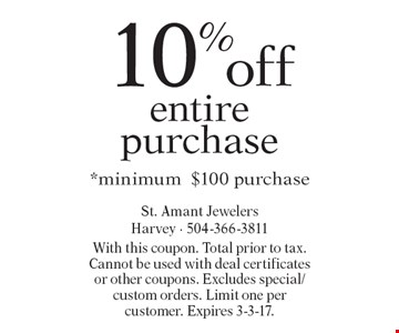 10% off entire purchase. *Minimum $100 purchase. With this coupon. Total prior to tax. Cannot be used with deal certificates or other coupons. Excludes special/custom orders. Limit one per customer. Expires 3-3-17.