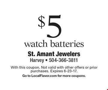 $5 watch batteries. With this coupon. Not valid with other offers or prior purchases. Expires 6-23-17. Go to LocalFlavor.com for more coupons.