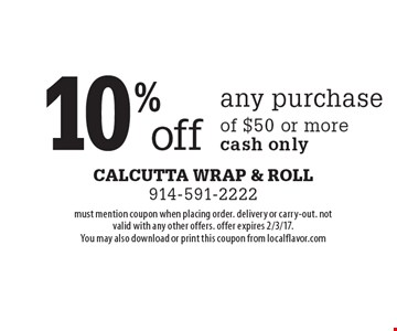 10% off any purchase of $50 or more cash only. must mention coupon when placing order. delivery or carry-out. not valid with any other offers. offer expires 2/3/17. You may also download or print this coupon from localflavor.com