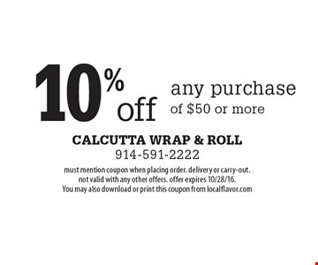 10% off any purchase of $50 or more. must mention coupon when placing order. delivery or carry-out. not valid with any other offers. offer expires 10/28/16. You may also download or print this coupon from localflavor.com