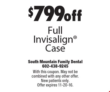 $799 off Full Invisalign Case. With this coupon. May not be combined with any other offer. New patients only. Offer expires 11-20-16.