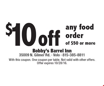 $10 Off Any Food Order Of $50 Or More. With this coupon. One coupon per table. Not valid with other offers.Offer expires 10/28/16.