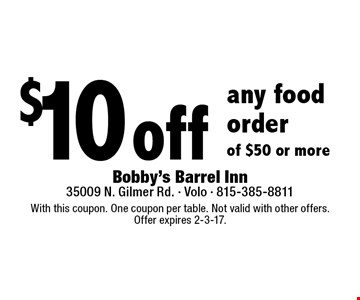 $10 off any food order of $50 or more. With this coupon. One coupon per table. Not valid with other offers.Offer expires 2-3-17.