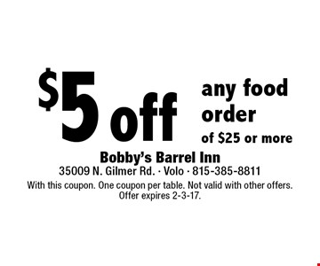$5 off any food order of $25 or more. With this coupon. One coupon per table. Not valid with other offers.Offer expires 2-3-17.