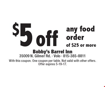$5 off any food order of $25 or more. With this coupon. One coupon per table. Not valid with other offers. Offer expires 5-19-17.