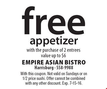 Free appetizer with the purchase of 2 entrees, value up to $6. With this coupon. Not valid on Sundays or on 1/2 price sushi. Offer cannot be combined with any other discount. Exp. 7-15-16.
