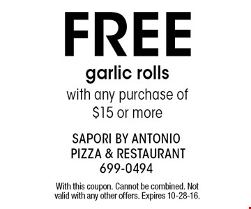 Free garlic rolls with any purchase of$15 or more. With this coupon. Cannot be combined. Not valid with any other offers. Expires 10-28-16.
