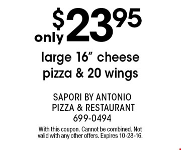 """only $23.95 large 16"""" cheese pizza & 20 wings. With this coupon. Cannot be combined. Not valid with any other offers. Expires 10-28-16."""