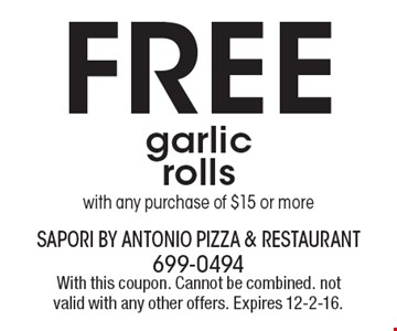 Free garlic rolls with any purchase of $15 or more. With this coupon. Cannot be combined. Not valid with any other offers. Expires 12-2-16.