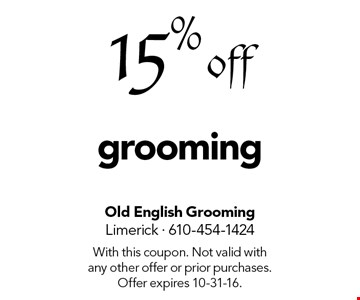 15% off grooming. With this coupon. Not valid with any other offer or prior purchases. Offer expires 10-31-16.