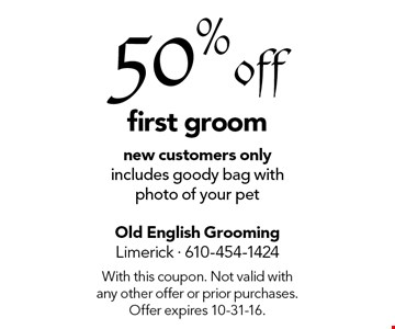 50% off first groom new customers only includes goody bag with photo of your pet. With this coupon. Not valid with any other offer or prior purchases. Offer expires 10-31-16.
