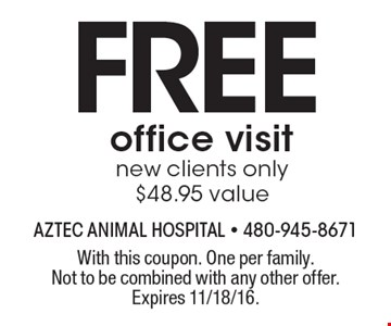 FREE office visit. New clients only. $48.95 value. With this coupon. One per family. Not to be combined with any other offer. Expires 11/18/16.