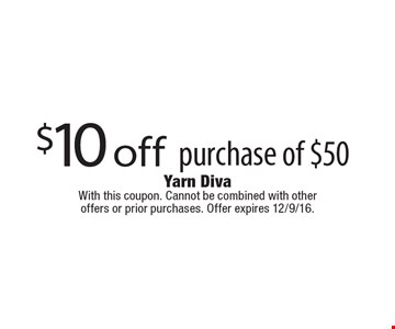 $10 off purchase of $50. With this coupon. Cannot be combined with other offers or prior purchases. Offer expires 12/9/16.