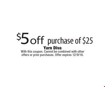 $5 off purchase of $25. With this coupon. Cannot be combined with other offers or prior purchases. Offer expires 12/9/16.