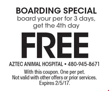 FREEBOARDING SPECIALboard your per for 3 days, get the 4th day . With this coupon. One per pet. Not valid with other offers or prior services. Expires 2/5/17.
