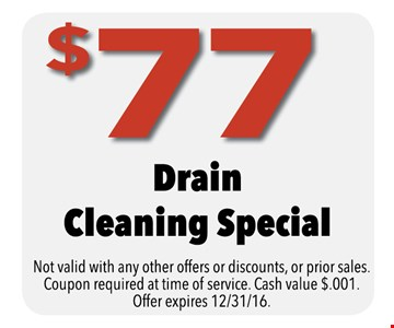 $77 drain cleaning special. Not valid with any other offers or discounts, or prior sales. Coupon required at time of service. Cash value $.001. Offer expires 12-31-16.