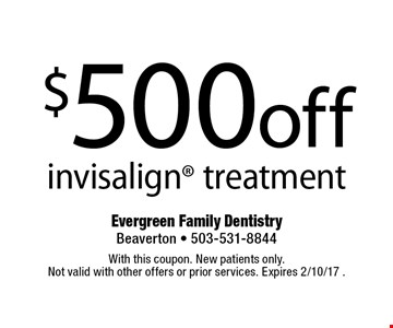 $500 off invisalign treatment. With this coupon. New patients only. Not valid with other offers or prior services. Expires 2/10/17 .