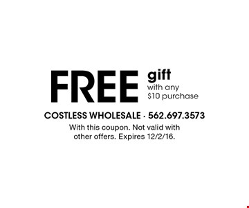 Free gift with any $10 purchase. With this coupon. Not valid with other offers. Expires 12/2/16.
