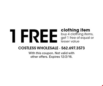 1 free clothing item. Buy 4 clothing items, get 1 free of equal or lesser value. With this coupon. Not valid with other offers. Expires 12/2/16.