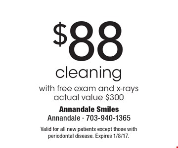 $88 cleaning with free exam and x-rays actual. Value $300. Valid for all new patients except those with periodontal disease. Expires 1/8/17.