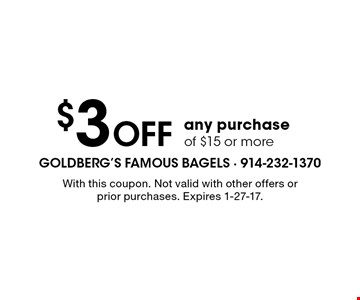 $3 Off any purchase of $15 or more. With this coupon. Not valid with other offers or prior purchases. Expires 1-27-17.
