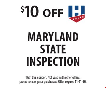 $10 off Maryland State Inspection. With this coupon. Not valid with other offers, promotions or prior purchases. Offer expires 11-11-16.