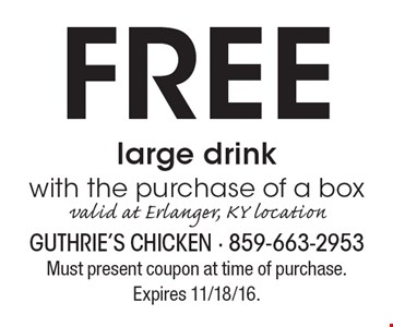 FREE large drink with the purchase of a box. Valid at Erlanger, KY location. Must present coupon at time of purchase. Expires 11/18/16.