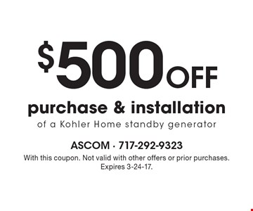 $500 off purchase & installation of a Kohler Home standby generator. With this coupon. Not valid with other offers or prior purchases.Expires 3-24-17.