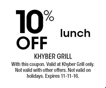 10% OFF lunch. With this coupon. Valid at Khyber Grill only. Not valid with other offers. Not valid on holidays. Expires 11-11-16.