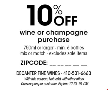 10% Off wine or champagne purchase 750ml or larger - min. 6 bottles mix or match - excludes sale items. With this coupon. Not valid with other offers. One coupon per customer. Expires 12-31-16. CM
