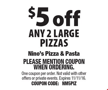$5 off any 2 large pizzas. Please mention coupon when ordering. One coupon per order. Not valid with other offers or private events. Expires 11/11/16. COUPON CODE: NM5PIZ