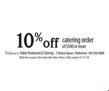 10% off catering order of $500 or more. With this coupon. Not valid with other offers. Offer expires 11-11-16.