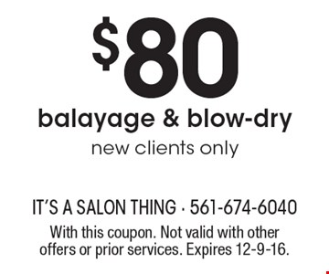 $80 balayage & blow-dry, new clients only. With this coupon. Not valid with other offers or prior services. Expires 12-9-16.