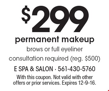 $299 permanent makeup brows or full eyeliner, consultation required (reg. $500). With this coupon. Not valid with other offers or prior services. Expires 12-9-16.