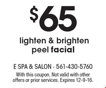 $65 lighten & brighten peel facial. With this coupon. Not valid with other offers or prior services. Expires 12-9-16.