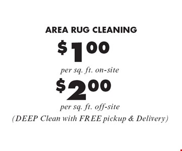 AREA RUG CLEANING $1.00 per sq. ft. on-site, $2.00 per sq. ft. off-site (DEEP Clean with FREE pickup & Delivery). Areas up to 250 sq. ft. Not valid with other offers or discounts. Includes light furniture moving. Excludes insurance claims. Additional charges may apply. Prior sales excluded. Expires 1-20-17.