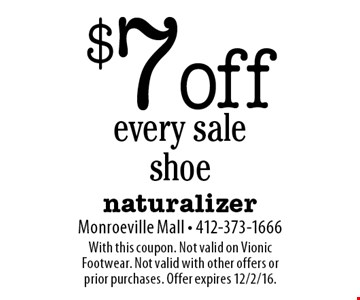 $7 off every sale shoe. With this coupon. Not valid on Vionic Footwear. Not valid with other offers or prior purchases. Offer expires 12/2/16.