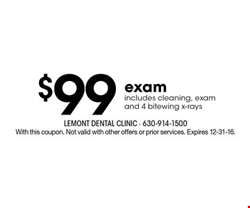 $99 exam. Includes cleaning, exam and 4 bitewing x-rays. With this coupon. Not valid with other offers or prior services. Expires 12-31-16.