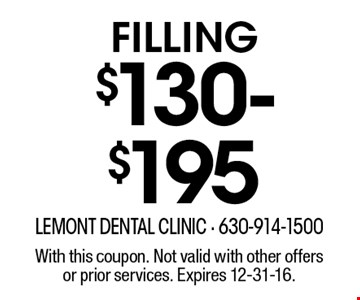 $130-$195 Filling. With this coupon. Not valid with other offers or prior services. Expires 12-31-16.