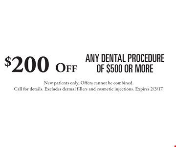 $200 Off any dental procedure of $500 or more. New patients only. Offers cannot be combined. Call for details. Excludes dermal fillers and cosmetic injections. Expires 2/3/17.