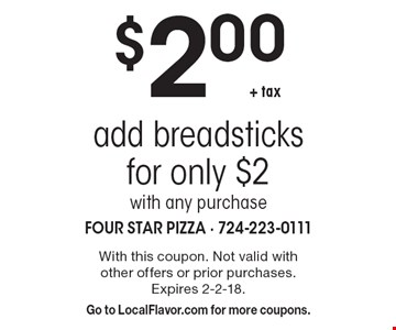 $2.00+ tax add breadsticks for only $2 with any purchase. With this coupon. Not valid with other offers or prior purchases. Expires 2-2-18. Go to LocalFlavor.com for more coupons.