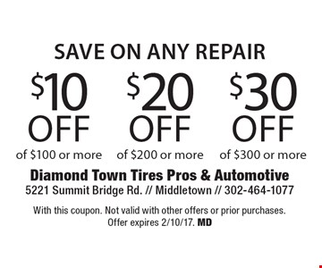 Save on any repair! $30 off any repair of $300 or more. $20 off any repair of $200 or more. $10 off any repair of $100 or more. With this coupon. Not valid with other offers or prior purchases. Offer expires 2/10/17. MD
