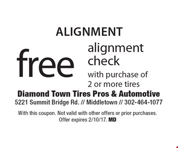 Alignment. Free alignment check with purchase of 2 or more tires. With this coupon. Not valid with other offers or prior purchases. Offer expires 2/10/17. MD