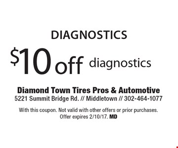 Diagnostics. $10 off diagnostics. With this coupon. Not valid with other offers or prior purchases. Offer expires 2/10/17. MD