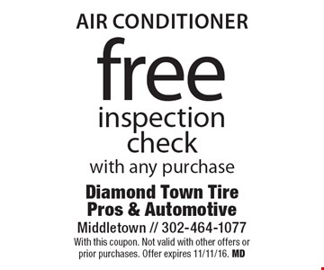 Air Conditioner. Free inspection check with any purchase. With this coupon. Not valid with other offers or prior purchases. Offer expires 11/11/16. MD