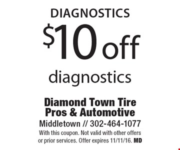 Diagnostics. $10 off diagnostics. With this coupon. Not valid with other offers or prior services. Offer expires 11/11/16. MD