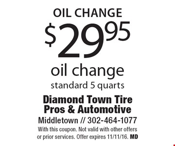 Oil change. $29.95 oil change, standard 5 quarts. With this coupon. Not valid with other offers or prior services. Offer expires 11/11/16. MD