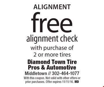 Alignment. Free alignment check with purchase of 2 or more tires. With this coupon. Not valid with other offers or prior purchases. Offer expires 11/11/16. MD
