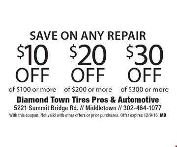 save on any repair $30 off any repair of $300 or more. $20 off any repair of $200 or more. $10 off any repair of $100 or more. With this coupon. Not valid with other offers or prior purchases. Offer expires 12/9/16. MD